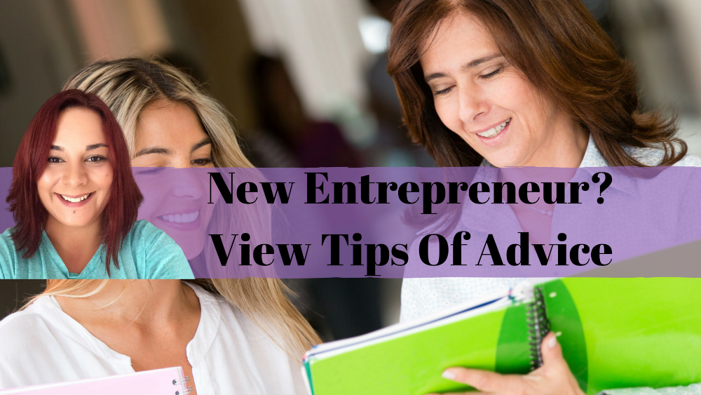 New Entrepreneur View Tips Of Advice