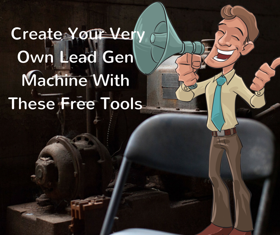 Create Your Very Own Lead Generation Machine Using Free Tools