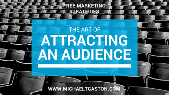 The Art Of Attracting An Audience