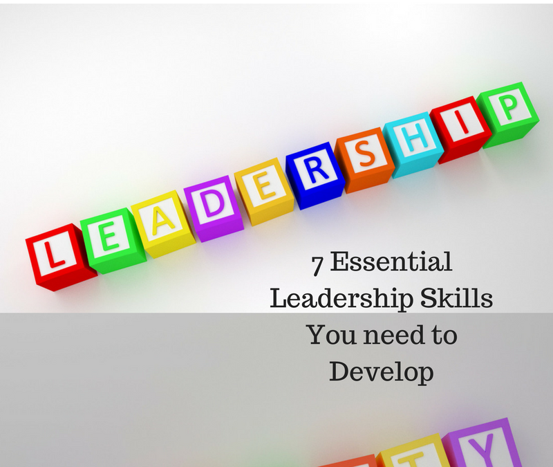 Leadership Skills – 7 Essential Leadership Skills