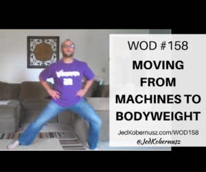 Moving From Machines To Bodyweight