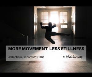 More Movement Less Stillness