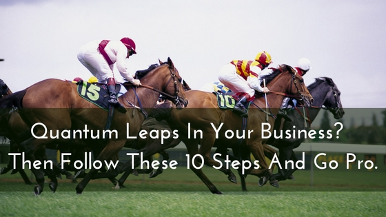 Quantum Leaps in Your Network Marketing Business- Then Follow these 10 Steps and Go Pro.