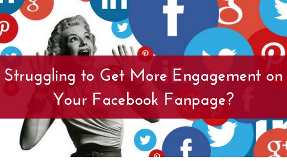 Struggling to Get More Engagement on Your Facebook Fanpage-