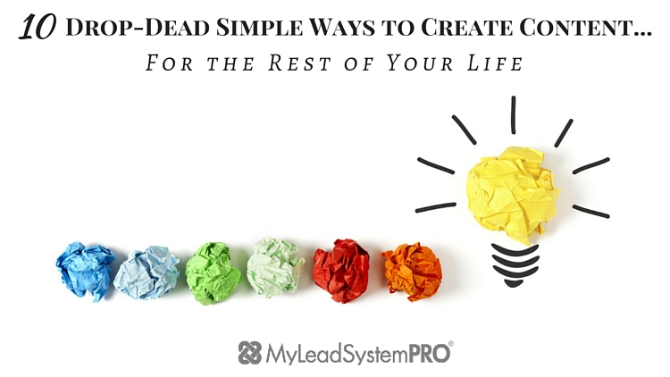 10-Drop-Dead-Simple-Ways-to-Create-Content...-For-the-Rest-of-Your-Life