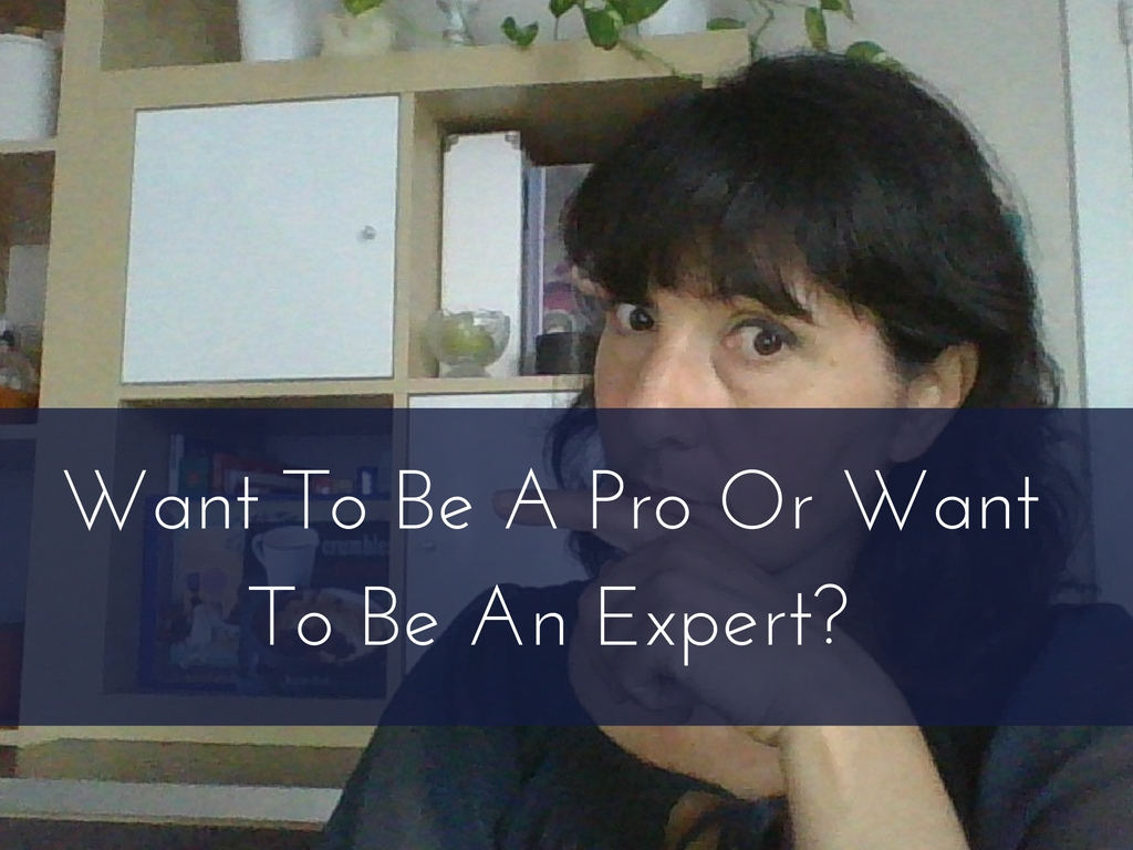 Want To Be A Pro Or Want To Be An Expert-
