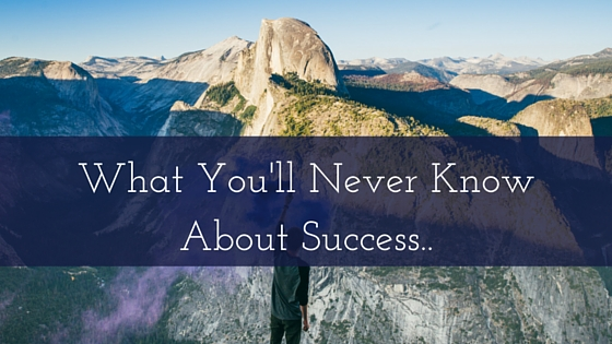 What You'll Never Know About Success..