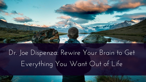 Dr. Joe Dispenza- Rewire Your Brain to Get Everything You Want Out of Life (1)