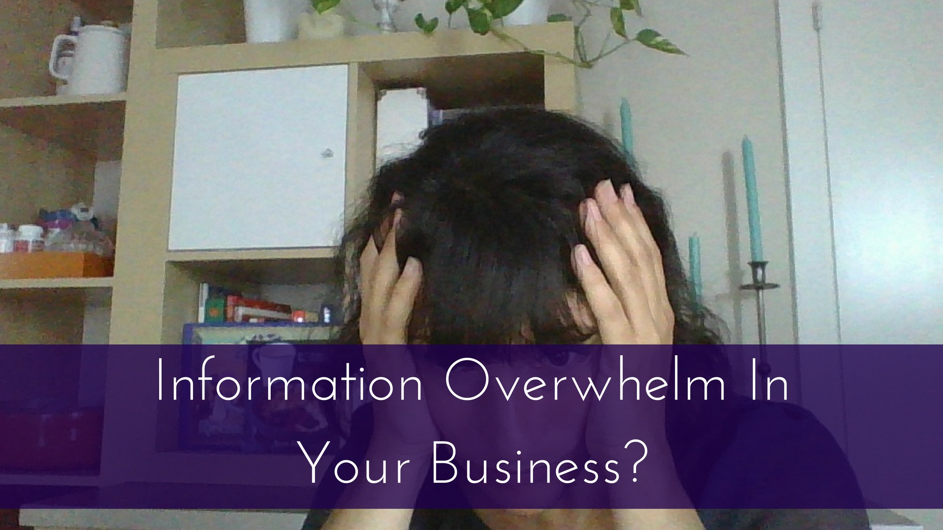Information Overwhelm In Your Business- (1)