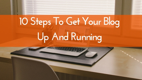 10 Steps To Get Your Blog Up And Running