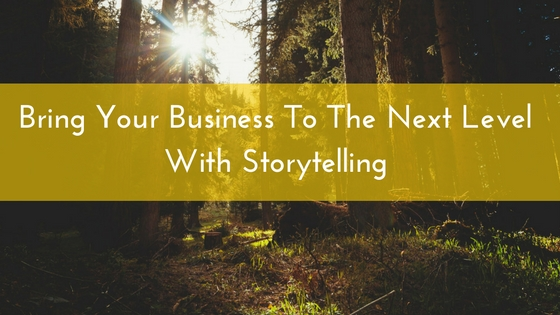 Bring Your Business To The Next Level With Storytelling