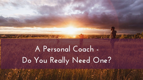 A Personal Coach – Do You Really Need One?