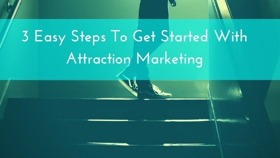 3-easy-steps-to-get-started-with-attraction-marketing-1-min