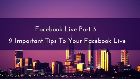 Day 3 Facebook Live – 9 Important Tips To Your Facebook Live