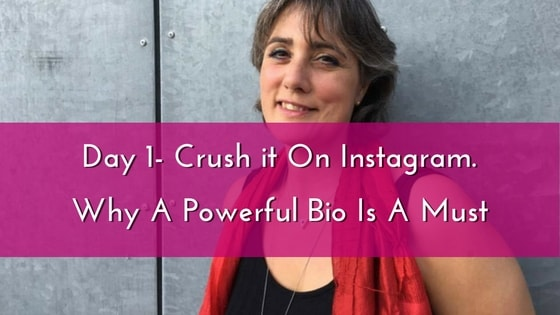 Day 1- Crush it On Instagram. Why A Powerful Bio Is A Must