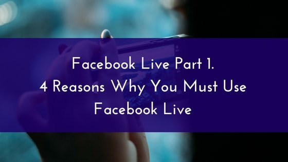Facebook Live Day 1. 4 Reasons Why You Must Use Facebook Live