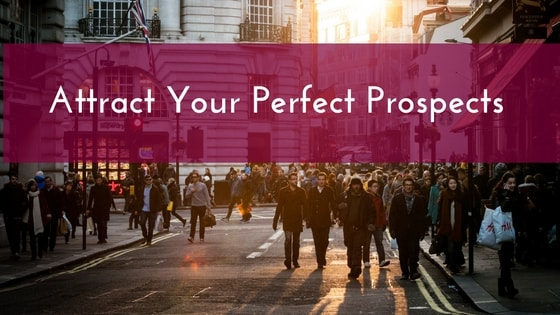 Attract Your Perfect Prospects