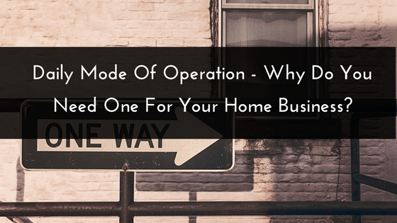 Daily Mode Of Operation – Why Do You Need One For Your Home Business?