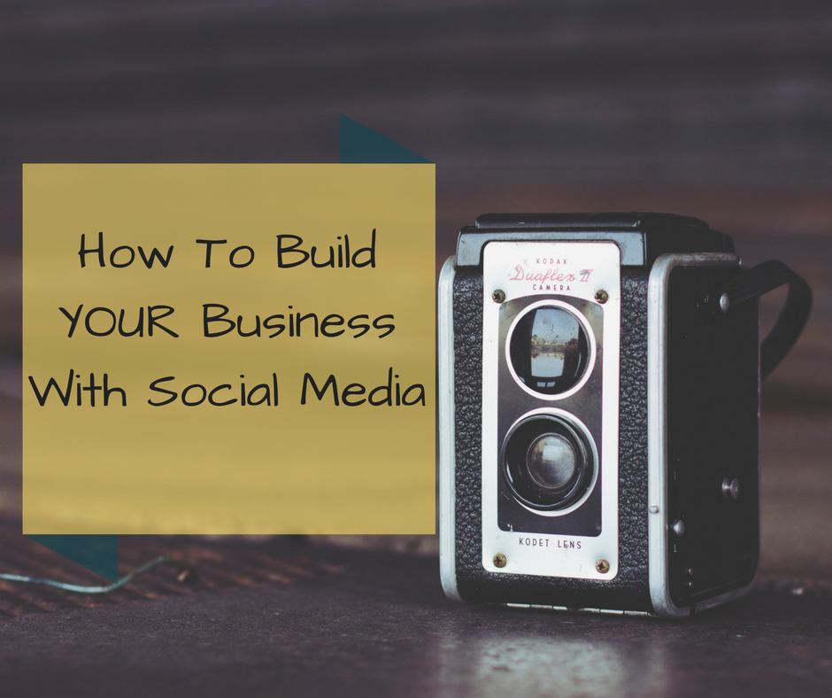 How To Build A Business With Social Media