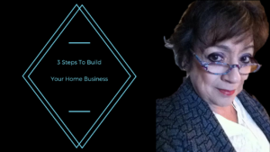 3 Steps To Build Your Home Business