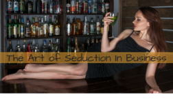 The Art of Seduction In Business