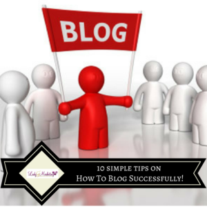 10 Simple Tips on How To Blog Successfully