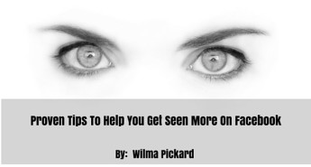 Proven Tips To Help You Get Seen More On Facebook