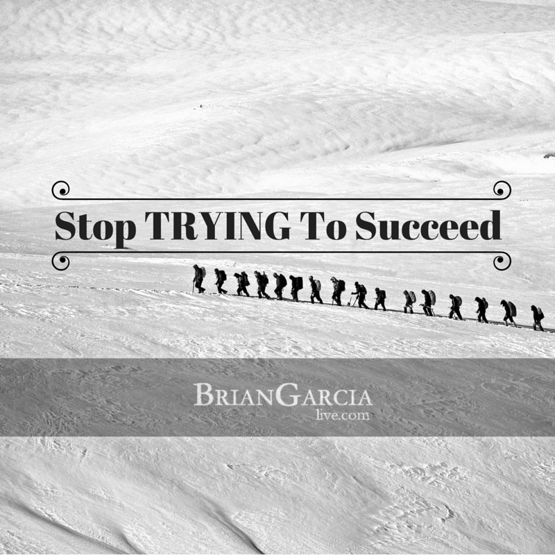 Stop TRYING To Succeed