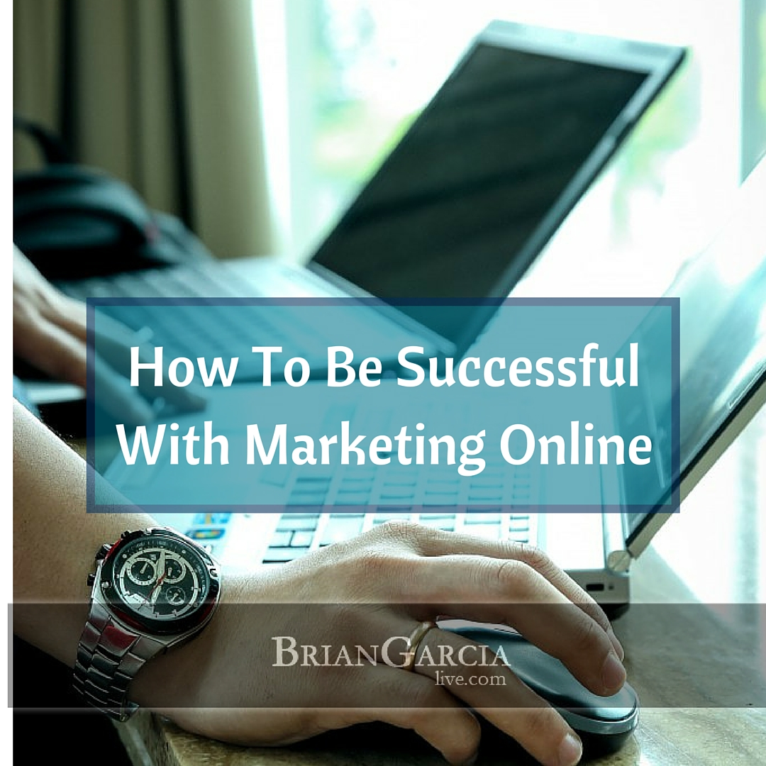 How To Be Successful With Marketing Online