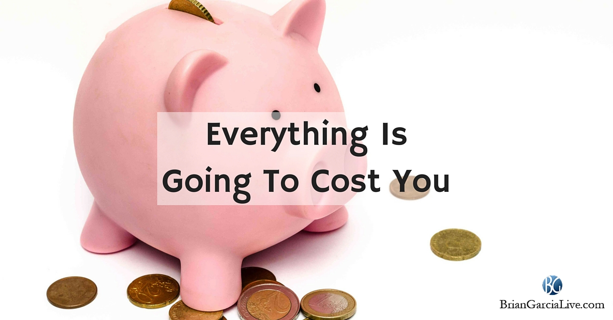 Everything Is Going To Cost You