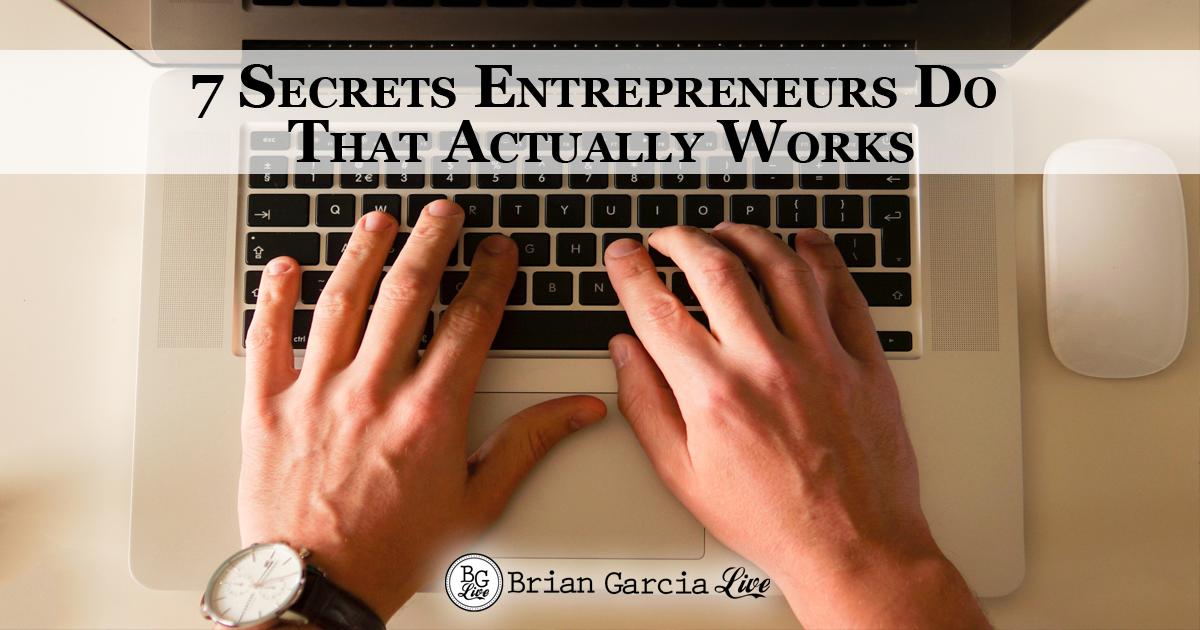 7 Secrets Entrepreneurs Do That Actually Works