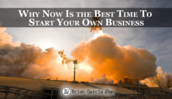 Why Now Is the Best Time To Start Your Own Business
