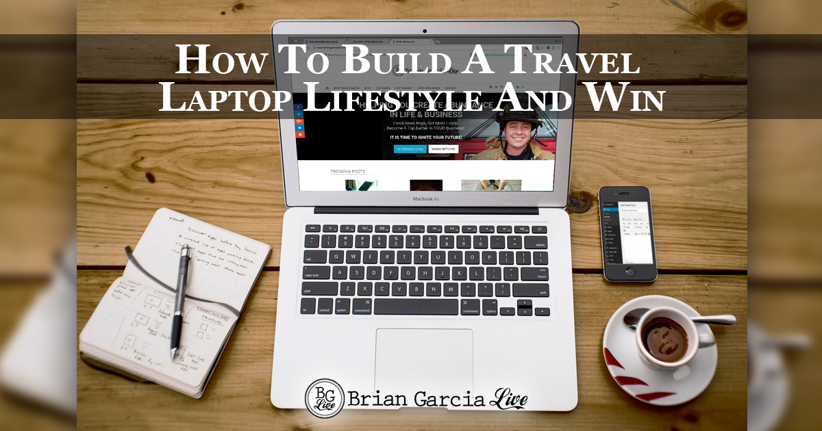 How To Build A Travel Laptop Lifestyle And Win