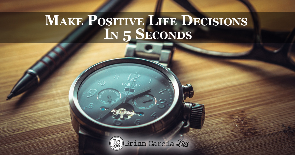 Make Positive Life Decisions In 5 Seconds
