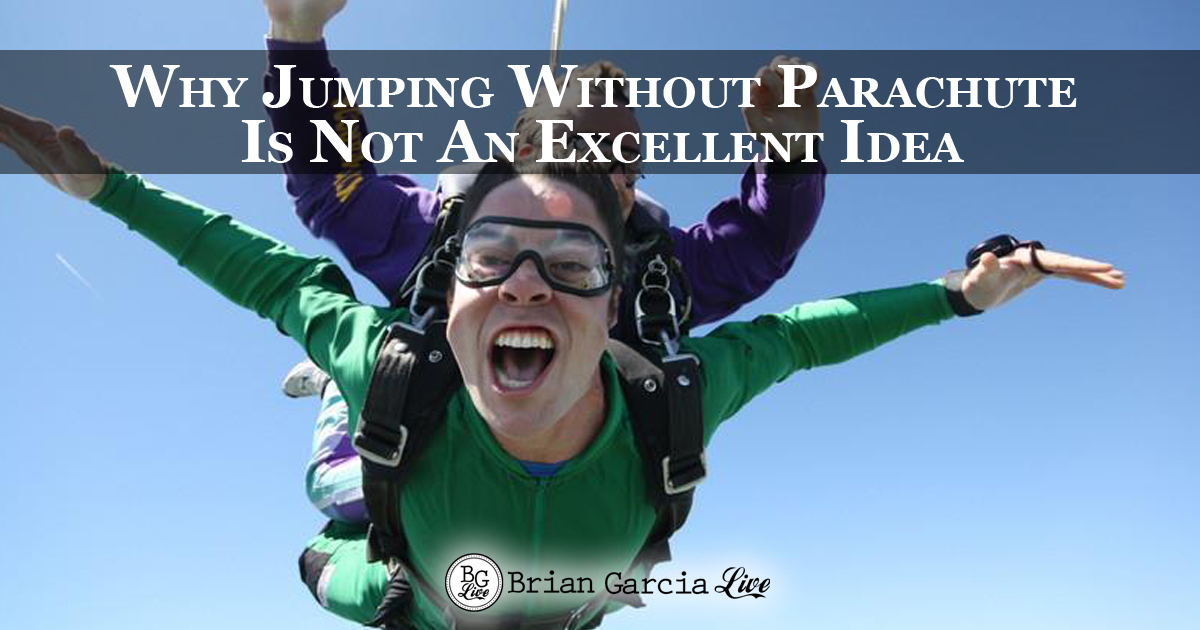 Why Jumping Without Parachute Is Not An Excellent Idea