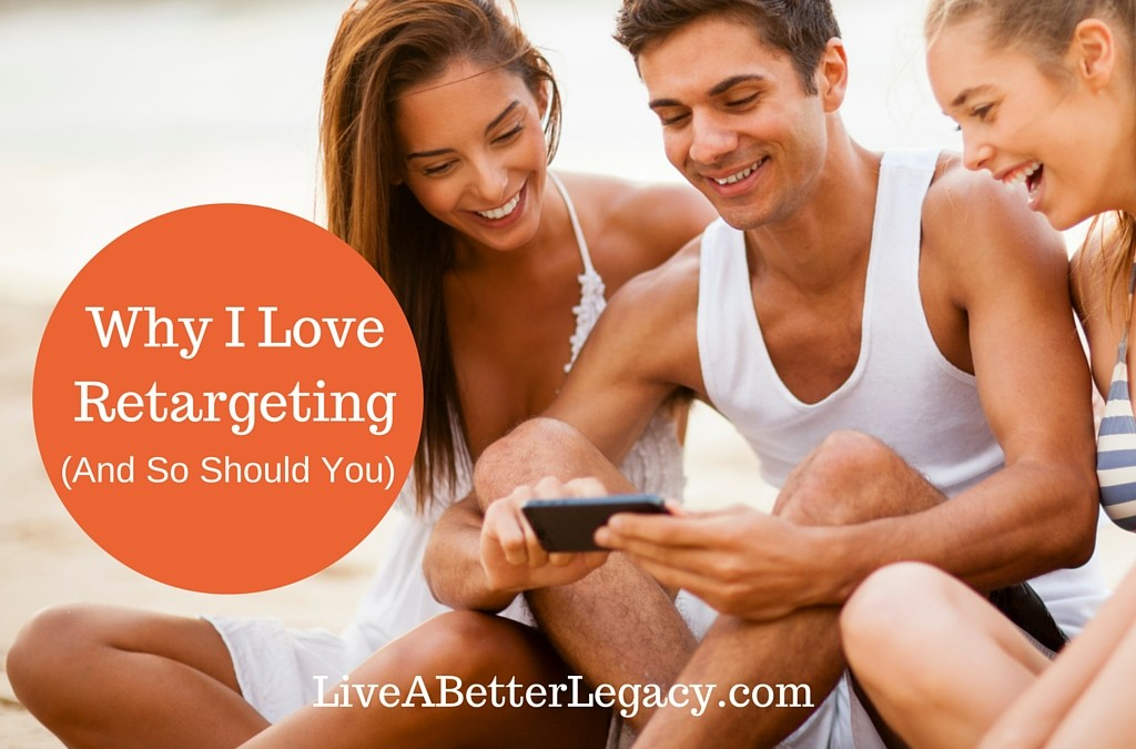 Why I Love Retargeting (And So Should You)!