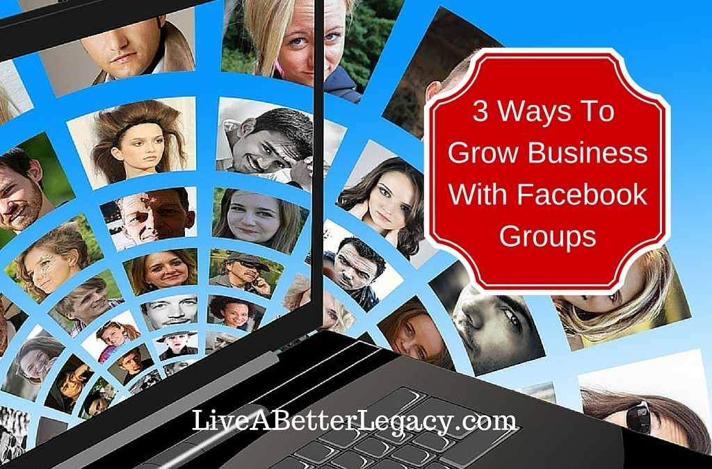 3 Ways To Grow Business With Facebook Groups