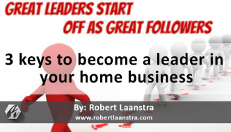 3 Keys to Become a Leader in Your Home Business