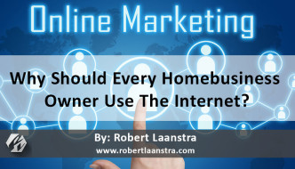 Why Should Every Homebusiness Owner Use The Internet?