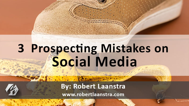 3  Prospecting Mistakes on Social Media.