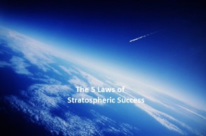 The 5 Laws of Stratospheric Success