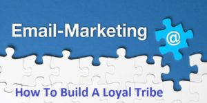 Email Marketing Tips To Build A Loyal Tribe