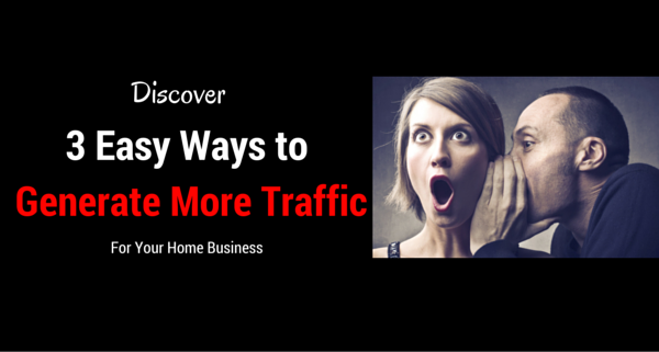 3 Easy Ways to Generate More Traffic for Your Home Business