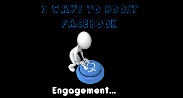 3 Ways to Boost Engagement on Facebook