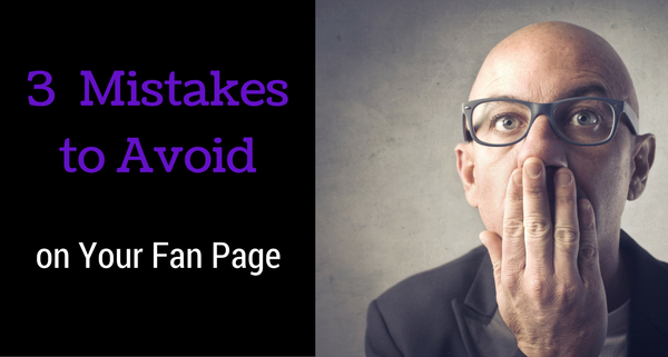3  Mistakes to Avoid on Your Fanpage