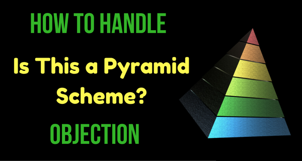 "How to Handle the ""Pyramid Scheme"" Objection"