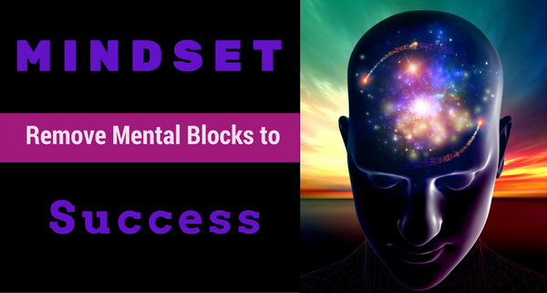 Mindset: Remove Mental Blocks to Success