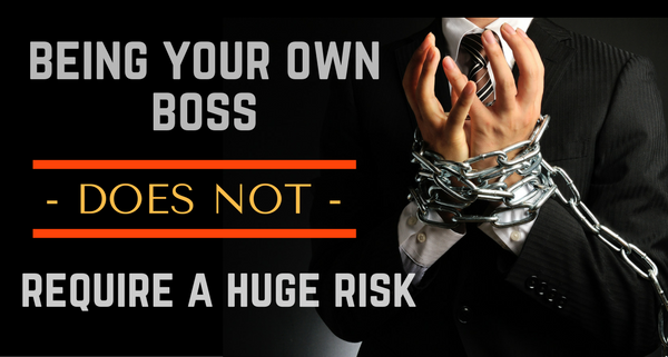 Being Your Own Boss Does Not Require a Huge Risk