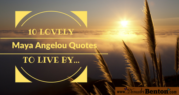 10 Lovely Maya Angelou Quotes to Live By