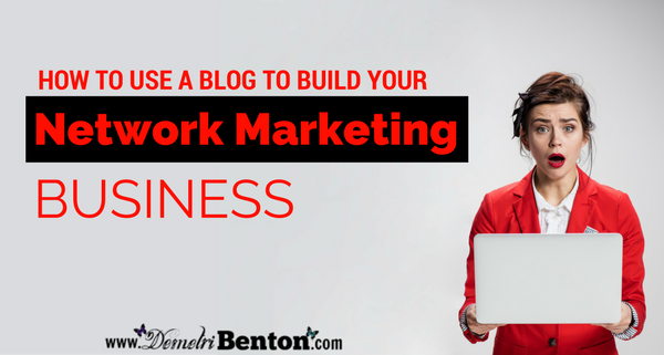 How to Use a Blog to Build Your Network Marketing Business